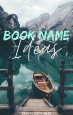 Book Name Ideas by BrookeNotAshley