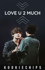 love u 2 much by KookieChip5