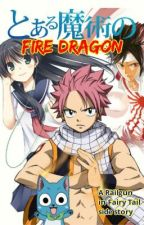 A Certain Magical Fire Dragon (A Railgun In Fairy Tail side story). by MisakaLovesYou