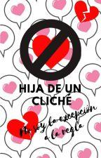 Hija de un Cliché: No soy la excepción a la regla by LocaStarck