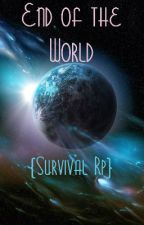 End of the World {Survival Rp} by DestinyGirlz
