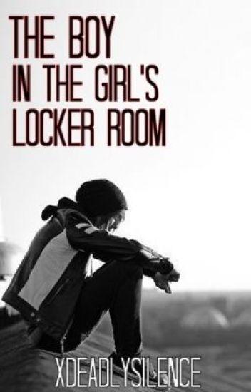 The Boy In The Girls' Locker Room [ON HIATUS]