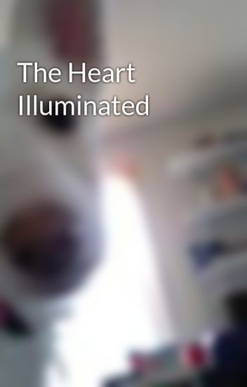 The Heart Illuminated