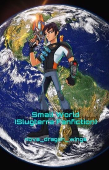 Small World (Slugterra Fanfiction)