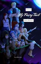 My Fairy Tail//Fairy Tail Females x Male Reader by Royal-Blue-Rose