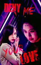 Deny me your love. [ Completed ] by A_GodJihyo_Stan
