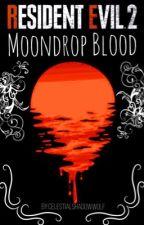 Resident Evil 2: Moondrop Blood (Leon Kennedy x OC) by CelestialShadowWolf