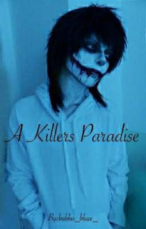 A Killers Paradise (Jeff the killer x reader) by bubba_blaze_