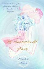 La Anatomía del Amor by MunekDeAruma