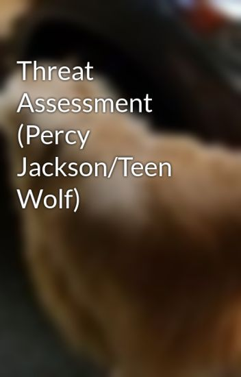 Threat Assessment (Percy Jackson/Teen Wolf) (on hold)