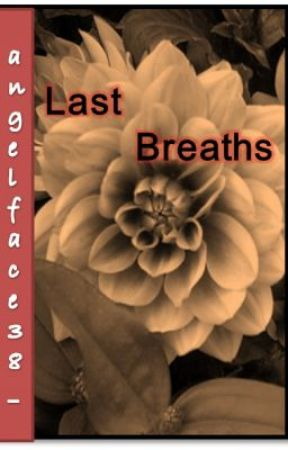 Last Breaths [free verse] watty awards by angelface38_