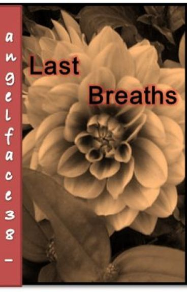Last Breaths [free verse] watty awards by angelface38_