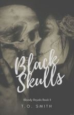Black Skulls [Bloody Royals Sequel] (Being Published Summer 2017) by lightthecandle