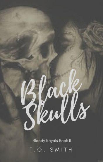 Black Skulls [Bloody Royals Sequel] (Being Published Summer 2017)