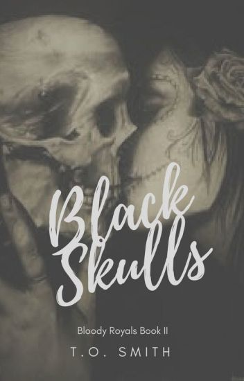 Black Skulls [Bloody Royals Sequel] (Being Published August 31, 2017)