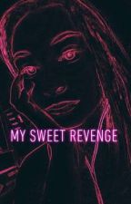 My Sweet Revenge {COMPLETED} by Bread_is_life_