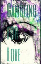Gambling For Love by XBanenaXAdrianaX