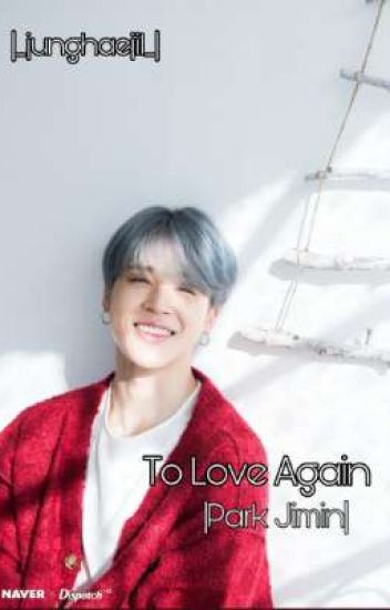 To Love Again || Park Jimin✔️
