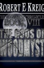 The Gods of Woodmyst: The Woodmyst Chronicles Book VIII (Prologue) by robertekreig