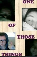 One Of Those Things | A Strauberryjam fanfic by meganxxbrookins