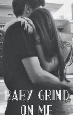 baby, grind on me. ~Sam Pottorff~ by becka_fm