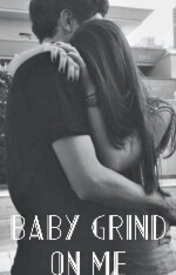 baby, grind on me. ~Sam Pottorff~