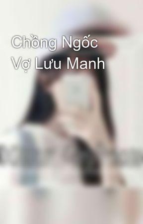 Chồng Ngốc Vợ Lưu Manh by NhuQuynh82
