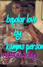 Bipolar Love(August Alsina love story) by KammsPersona