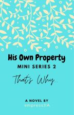 His Own Property Mini Series (2) by empressJIA