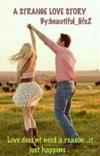A Strange Love Story  by beautiful_life2