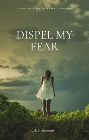 Dispel My Fear | Short Stories by ahouseonfire