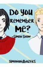 Do you remember me?- Simon Snow by simonandbazfics
