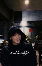 Dead Beautiful- Ft. BTS' Jeon Jungkook by MissSatoori