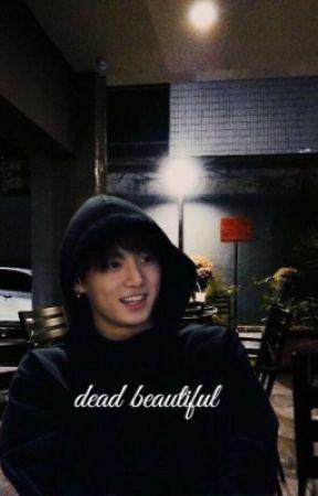 [Completed]Dead Beautiful- Ft. BTS' Jeon Jungkook by MissSatoori
