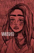Vanished  by eilishxdols