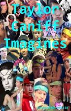 Taylor Caniff Imagines by ImVictoriaOkay