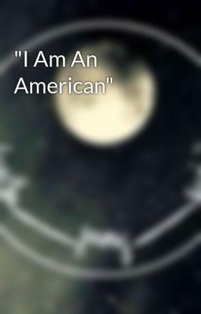 """I Am An American"" by DEATH_FANG_SPIRIT"