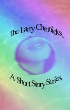 The Larry Chronicles : A Short Story Series by yumyumlarry