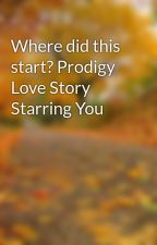 Where did this start? Prodigy Love Story Starring You by OfficalNJackson