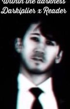Within the darkness | Darkiplier x Reader  by Youyouuou