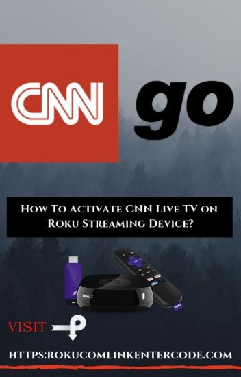 How To Activate Cnn Live Tv On Roku Roku Activation Guide Wattpad
