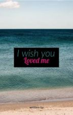 I Wish You Loved Me by Katie_Bug77