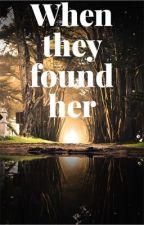 When they found her by Nerissa89