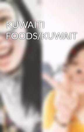 KUWAITI FOODS/KUWAIT by MhabbGregorio