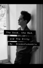 The Good, The Bad and The Dirty (B.U) by BrendonFuckenUrie