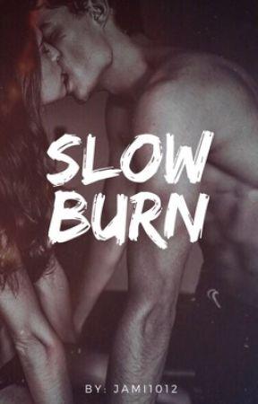 SLOW BURN by Jami1012