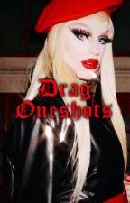 Drag Oneshots by aquatisha