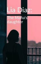 Lia Diaz: The Mafia's Daughter by Issy3889