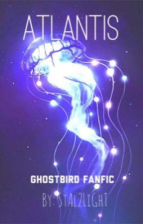 Atlantis ~ Ghostbird Fanfic Remake by StAl2LiGhT