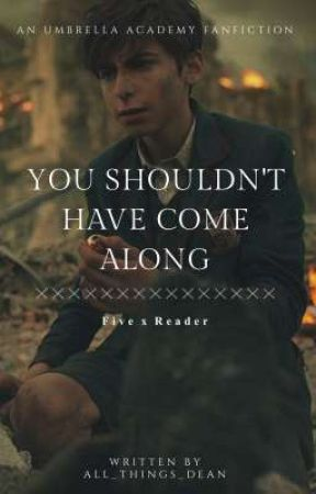 °you shouldn't have come along°《five x reader》 by all_things_dean